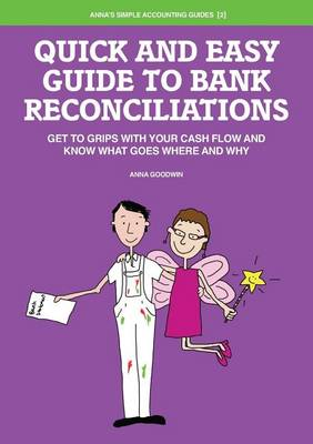Quick and Easy Guide to Bank Reconciliations: Get to Grips with Your Cash Flow and Know What Goes Where and Why - Anna's Simple Accounting Guides 2 (Paperback)