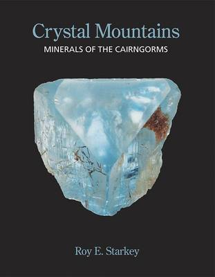 Crystal Mountains: Minerals of the Cairngorms (Hardback)