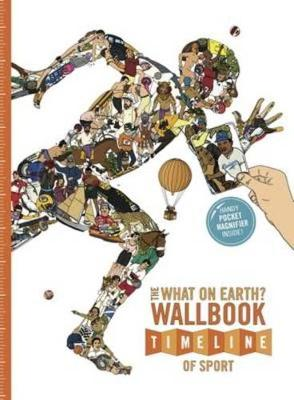 The What on Earth? Wallbook Timeline of Sport: The Sensational Story of Sport from the Ancient Olympics to the Present Day (Paperback)