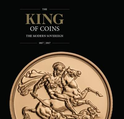 The King of Coins the Modern Sovereign 1817-2017 (Hardback)