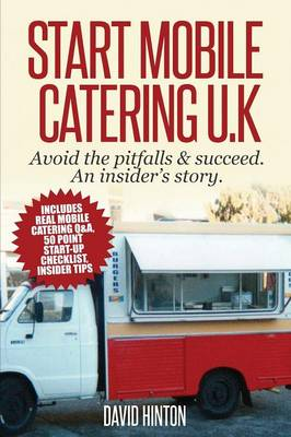 Start Mobile Catering UK: Avoid the Pitfalls & Succeed. An Insider's Story (Paperback)