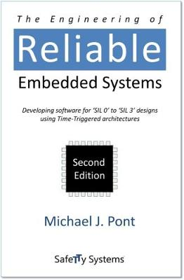 The Engineering of Reliable Embedded Systems: Developing Software for 'Sil 0' to 'Sil 3' Designs Using Time-Triggered Architectures (Paperback)