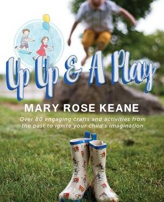 Up, Up and a Play: Over 80 Engaging Crafts and Activities from the Past to Ignite Your Child's Imagination (Paperback)