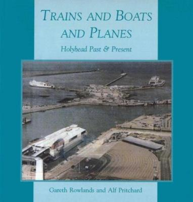 Trains and Boats and Planes: Holyhead Past & Present (Paperback)