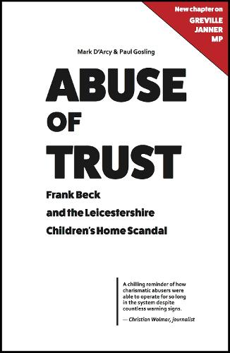 Abuse of Trust: Frank Beck and the Leicestershire Children's Home Scandal (Hardback)
