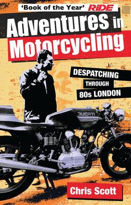 Adventures in Motorcycling: Despatching Through 80s London (Paperback)