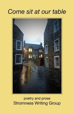 Come Sit at Our Table: Poetry and Prose Stromness Writing Group (Paperback)