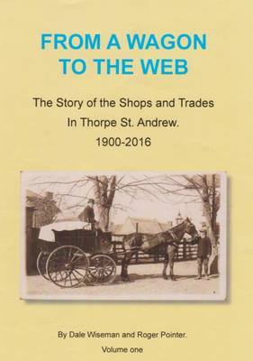 From a Wagon to the Web: The Story of the Shops and Trades in Thorpe St Andrew, 1900-2016 (Paperback)