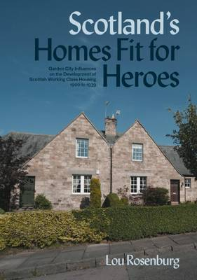 Scotland's Homes Fit for Heroes: Garden City Influences on the Development of Scottish Working Class Housing 1900 to 1939 (Paperback)