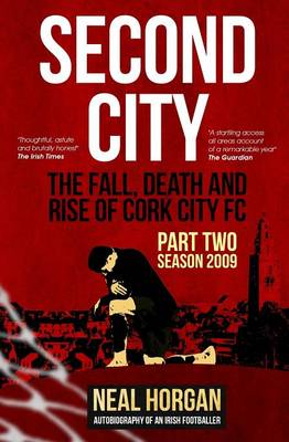 Second City 2016: Season 2009 - The Fall, Death and Rise of Cork City: The Autobiography of an Irish Footballer 2 (Paperback)