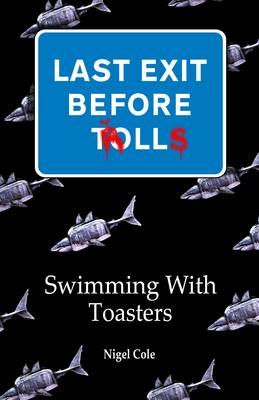 Last Exit Before Trolls: 1: Swimming with Toasters (Paperback)