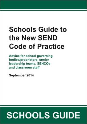 Schools Guide to the New SEND Code of Practice: Advice for School Governing Bodies/Proprietors, Senior Leadership Teams, Sencos and Classroom Staff - 2014 SEND Guidance (Paperback)