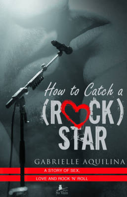 How to Catch a (Rock) Star: A Story of Sex, Love and Rock 'n' Roll (Paperback)