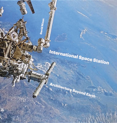 International Space Station: Architecture Beyond Earth (Hardback)