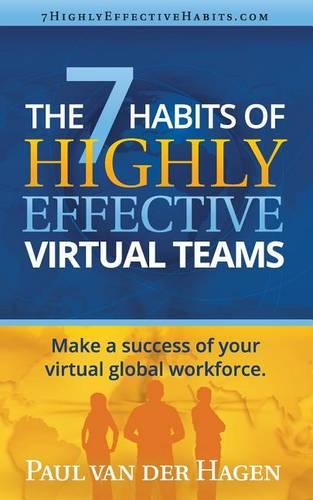 The 7 Habits of Highly Effective Virtual Teams: Make a Success of Your Virtual Global Workforce (Paperback)