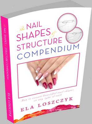 The Nail Shapes and Structure Compendium: How to Create Beautiful Nail Shapes on Any Type of Nail (Paperback)