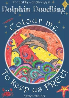 Dolphin Doodling: Colour Me to Keep Us Free (Paperback)