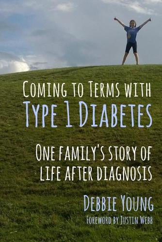 Coming to Terms with Type 1 Diabetes: One Family's Story of Life After Diagnosis (Paperback)