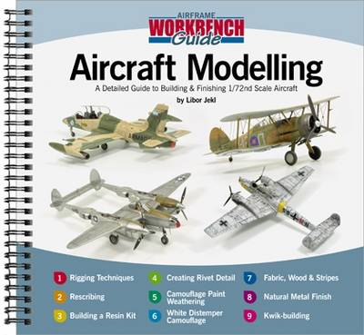 Aircraft Modelling: A Detailed Guide to Building & Finishing 1/72 Scale Aircraft - Airframe Workbench Guide 1 (Spiral bound)