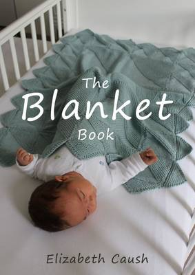 The Blanket Book: A Book of Knitting Patterns and Therapy Bringing You Comfort for a Peaceful Life. (Spiral bound)
