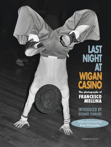 Last Night at Wigan Casino: The Photographs of Francesco Mellina (Paperback)