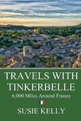 Travels with Tinkerbelle: 6,000 Miles Around France in a Mechanical Wreck (Paperback)