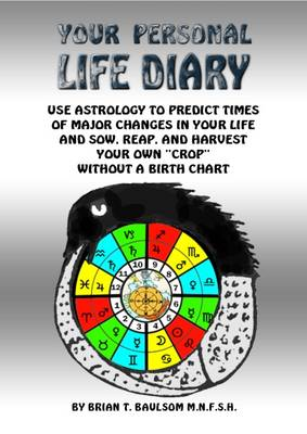 """Your Your Personal Life Diary: Use Astrology to Predict Times of Major Changes in Your Life and Sow, Reap, and Harvest Your Own """"Crop"""" Without a Birth Chart (Hardback)"""