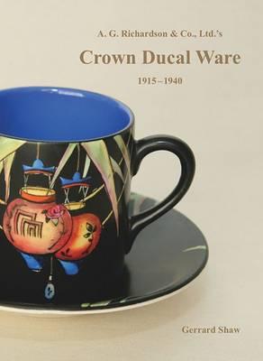 A Study of A.G. Richardson & Co., Ltd's Crown Ducal Ware, 1915-1940 (Hardback)