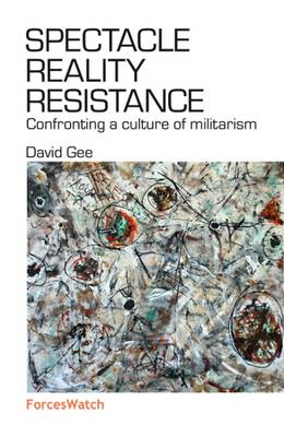 Spectacle, Reality, Resistance: Confronting a Culture of Militarism (Paperback)