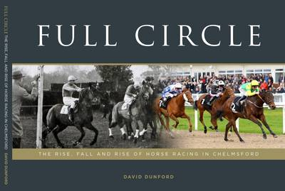 Full Circle: The Rise, Fall and Rise of Horse Racing in Chelmsford (Paperback)