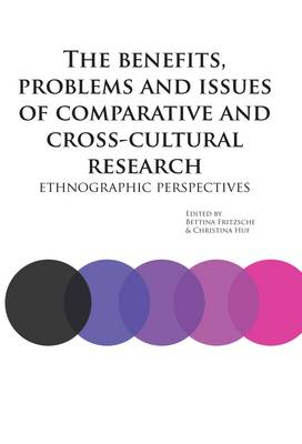 The Benefits, Problems an Dissues of Comparative and Cross-Cutural Research: Ethnographic Perspectives - E & E Book Series 6 (Paperback)