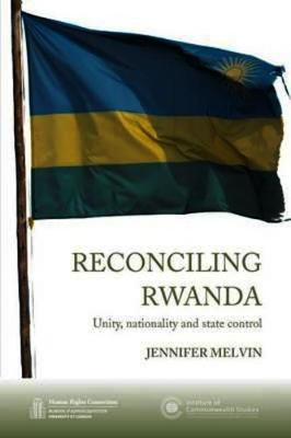 Reconciling Rwanda: Unity, Nationality and State Control - HRC series (Paperback)