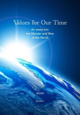 Values for Our Time: An Essay into the Wonder and Woe of the World - The Values Trilogy 1 (Paperback)