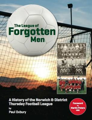 The League of Forgotten Men: A History of the Norwich & District Thursday Football League (Paperback)