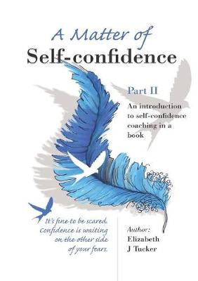 A Matter of Self-Confidence: Part II: An Introduction to Self-Confidence Coaching in a Book (Paperback)
