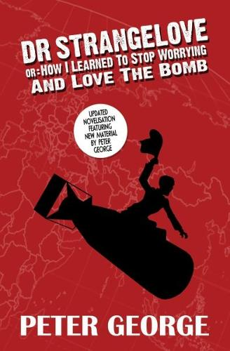 Dr Strangelove Or: How I Learned to Stop Worrying and Love the Bomb (Paperback)