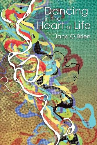Dancing in the Heart of Life (Paperback)
