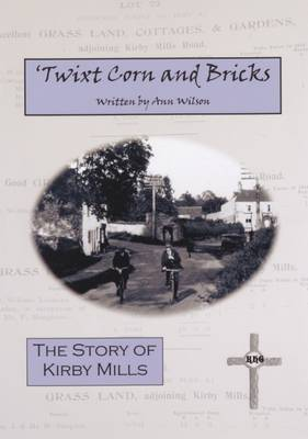 Twixt Corn and Bricks: The Story of Kirby Mills (Paperback)