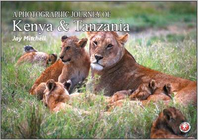 A Photographic Journey: Kenya and Tanzania - A Photographic Journey (Paperback)