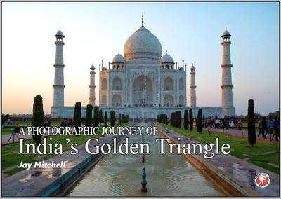 A Photographic Journey: India's Golden Triangle - A Photographic Journey (Paperback)