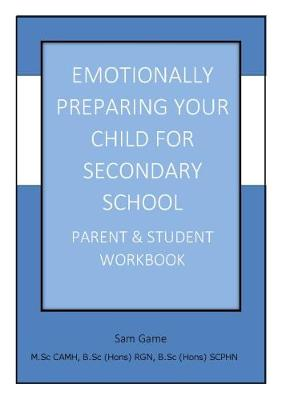 Emotionally Preparing Your Child for Secondary School: Parent and Student Workbook (Paperback)