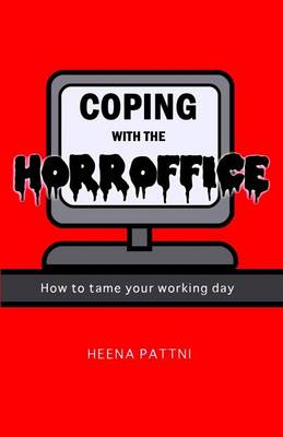 Coping with the Horroffice: How to Tame Your Working Day (Paperback)