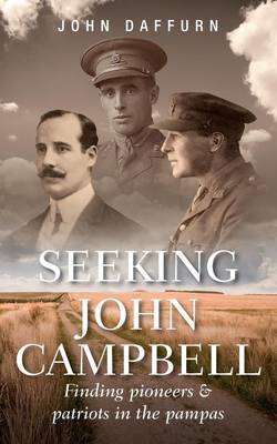 Seeking John Campbell: Finding Pioneers and Patriots in the Pampas (Paperback)
