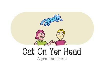 Cat on Yer Head: A Game for Crowds (Paperback)