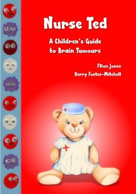 Nurse Ted: a Children's Guide to Brain Tumours (Paperback)