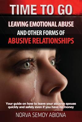 Time to Go! Leaving Emotional Abuse and Other Forms of Abusive Relationships: Your Guide on How to Leave Your Abusive Spouse Quickly and Safely Even If You Have No Money (Paperback)