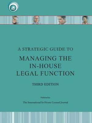 A Strategic Guide to Managing the in-House Counsel Legal Function - Management 3 (Paperback)