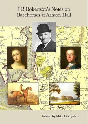 J. B. Robertson's Notes on Racehorses at Ashton Hall (Paperback)