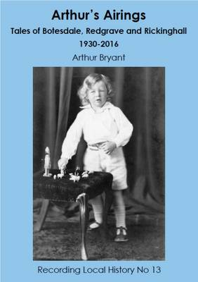 Arthur's Airings: Tales of Botesdale, Redgrave and Rickinghall 1930-2016 - Recording Local History 13 (Paperback)
