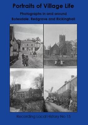 Portraits of Village Life: Photographs in and around Botesdale, Redgrave and Rickinghall - Recording Local History 15 (Paperback)